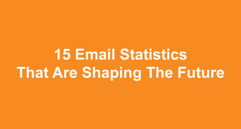 [infographic] 15 Email Statistics That Are Shaping The Future