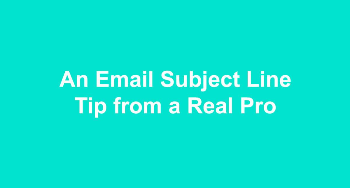 An Email Subject Line Tip from a Real Pro