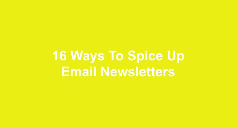 16 Ways To Spice Up Email Newsletters