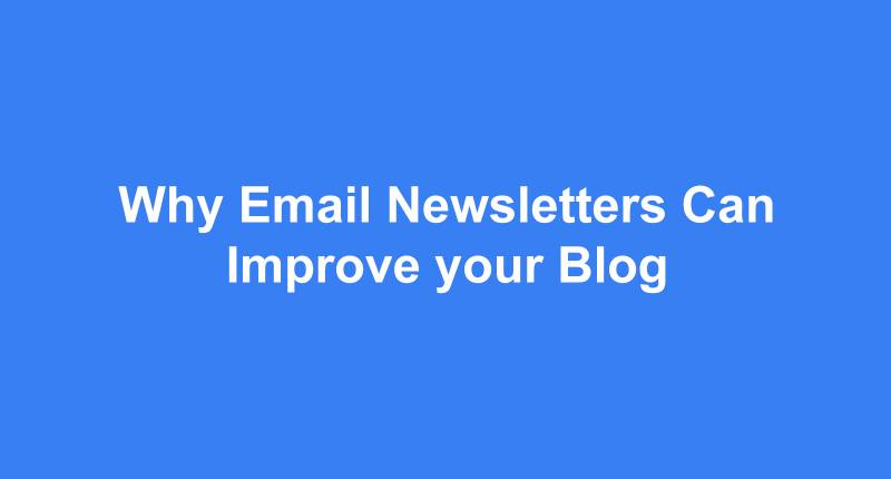 Why Email Newsletters Can Improve your Blog