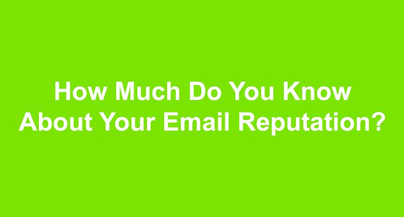 How Much Do You Know About Your Email Reputation?