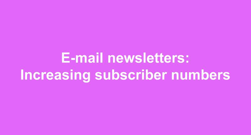 E-mail newsletters: Increasing subscriber numbers