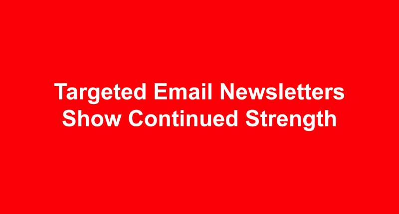 Targeted Email Newsletters Show Continued Strength